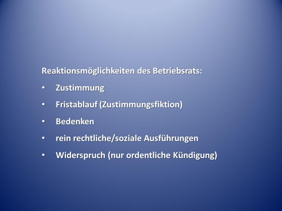 Reaktionsmöglichkeiten des Betriebsrats: Zustimmung Zustimmung Fristablauf (Zustimmungsfiktion) Fristablauf (Zustimmungsfiktion) Bedenken Bedenken rei