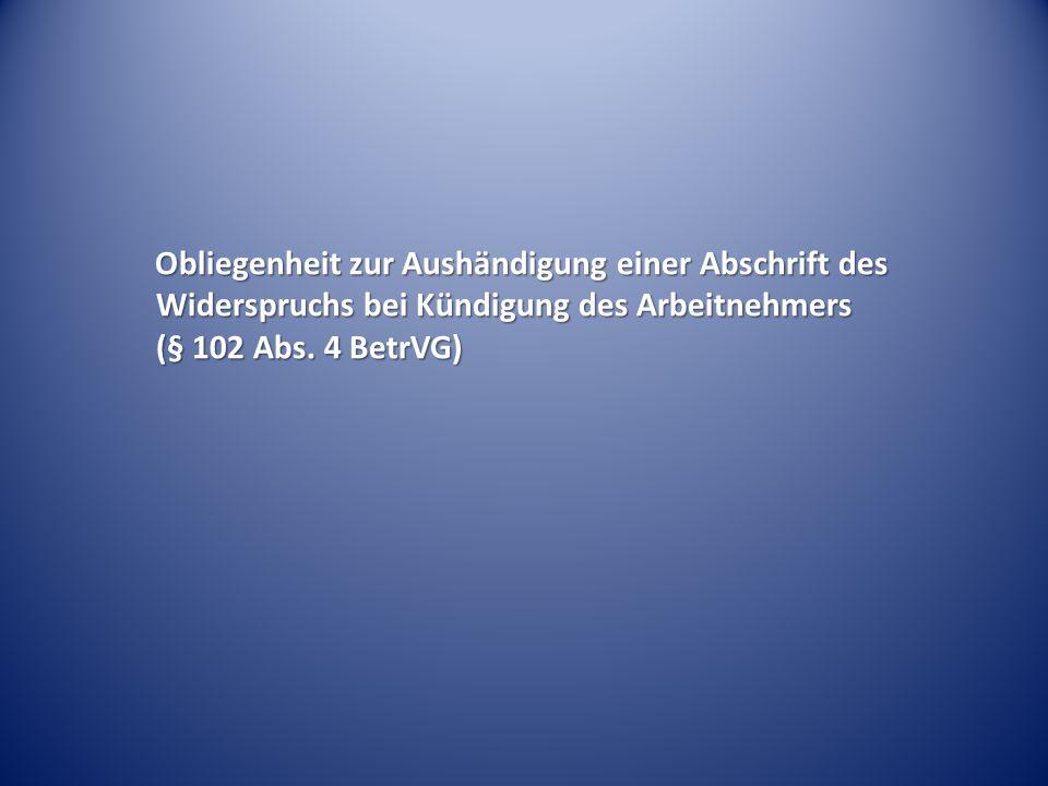 Obliegenheit zur Aushändigung einer Abschrift des Widerspruchs bei Kündigung des Arbeitnehmers (§ 102 Abs. 4 BetrVG)