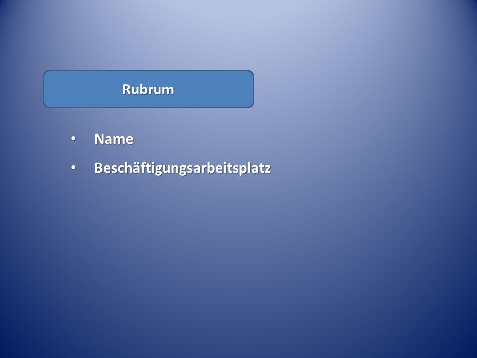 Rubrum Name Name Beschäftigungsarbeitsplatz Beschäftigungsarbeitsplatz