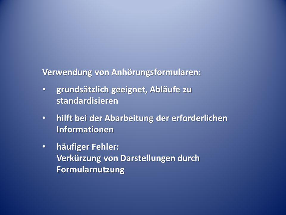 Verwendung von Anhörungsformularen: grundsätzlich geeignet, Abläufe zu standardisieren grundsätzlich geeignet, Abläufe zu standardisieren hilft bei de