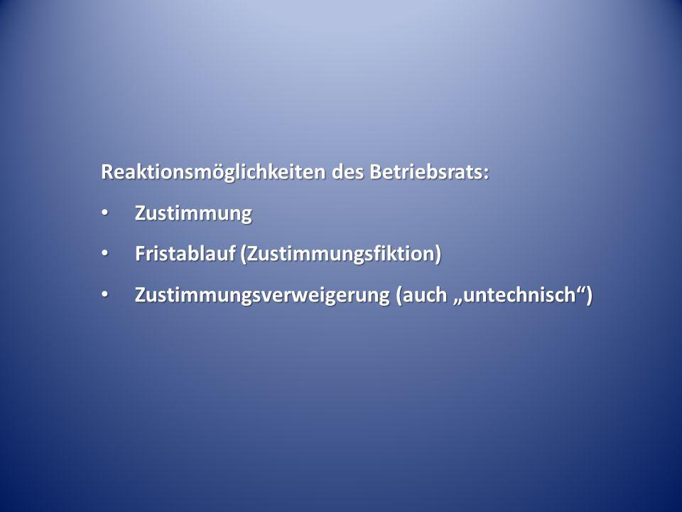 Reaktionsmöglichkeiten des Betriebsrats: Zustimmung Zustimmung Fristablauf (Zustimmungsfiktion) Fristablauf (Zustimmungsfiktion) Zustimmungsverweigeru