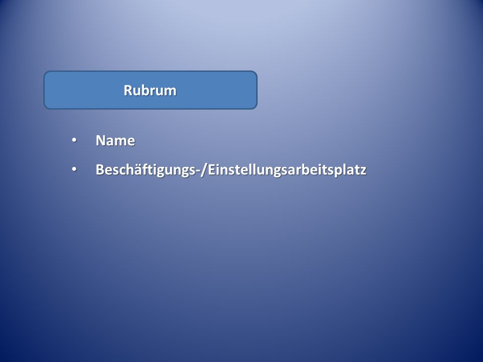 Rubrum Name Name Beschäftigungs-/Einstellungsarbeitsplatz Beschäftigungs-/Einstellungsarbeitsplatz