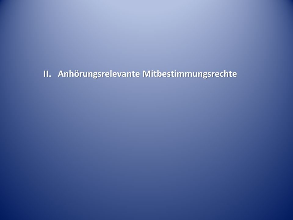 II. Anhörungsrelevante Mitbestimmungsrechte