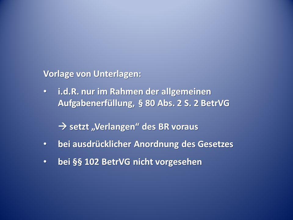 """Vorlage von Unterlagen: i.d.R. nur im Rahmen der allgemeinen Aufgabenerfüllung, § 80 Abs. 2 S. 2 BetrVG  setzt """"Verlangen"""" des BR voraus i.d.R. nur i"""