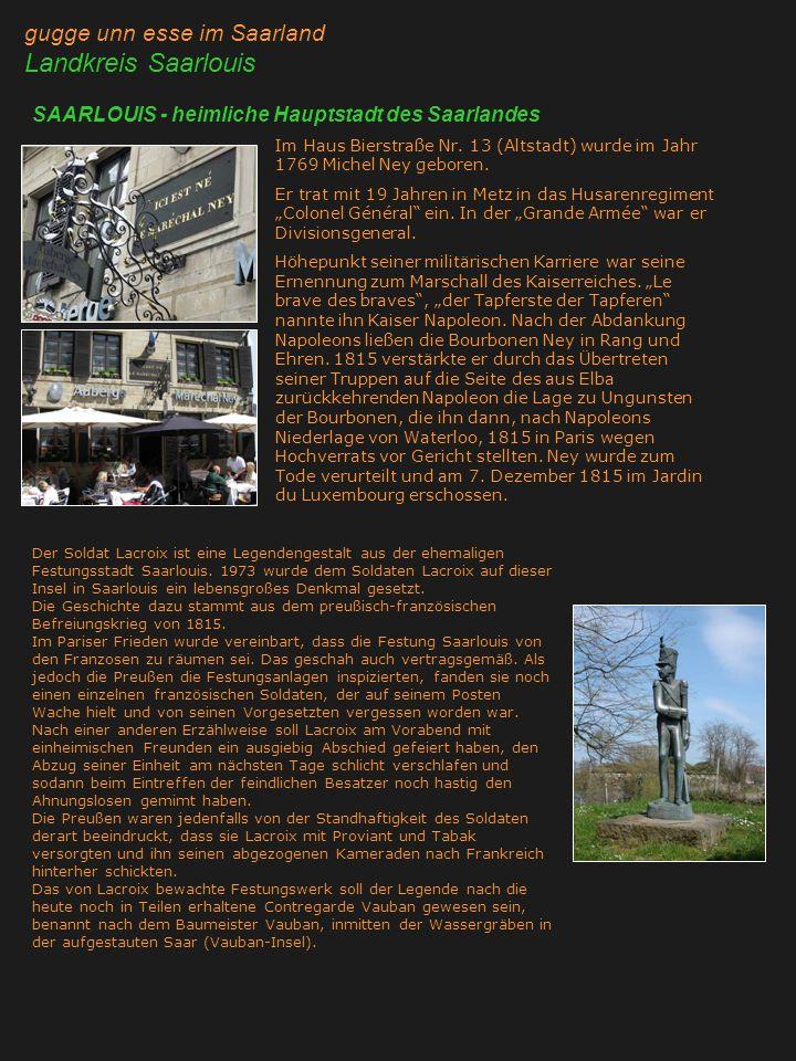 gugge unn esse im Saarland Landkreis Saarlouis SAARLOUIS - heimliche Hauptstadt des Saarlandes Im Haus Bierstraße Nr. 13 (Altstadt) wurde im Jahr 1769
