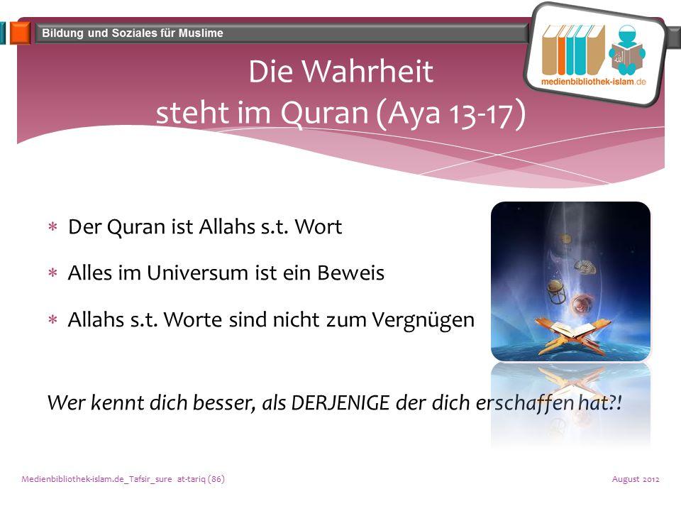 Die Wahrheit steht im Quran (Aya 13-17)  Der Quran ist Allahs s.t. Wort  Alles im Universum ist ein Beweis  Allahs s.t. Worte sind nicht zum Vergnü