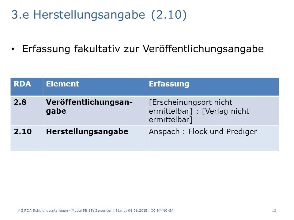 3.e Herstellungsangabe (2.10) Erfassung fakultativ zur Veröffentlichungsangabe AG RDA Schulungsunterlagen – Modul 5B.15: Zeitungen | Stand: 04.06.2015