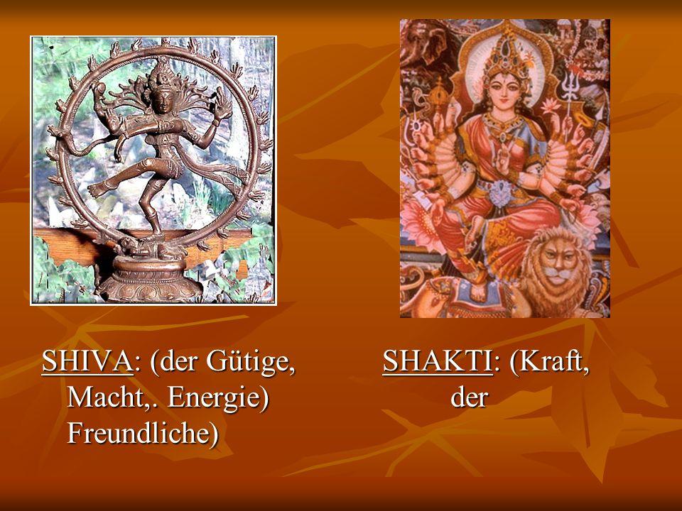 SHIVA: (der Gütige, SHAKTI: (Kraft, Macht,. Energie)der Freundliche)