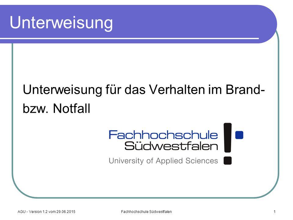 AGU - Version 1.2 vom 29.06.2015Fachhochschule Südwestfalen1 Unterweisung Unterweisung für das Verhalten im Brand- bzw. Notfall