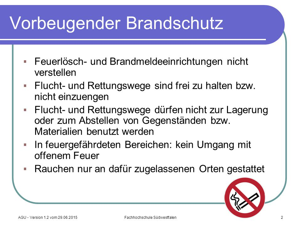AGU - Version 1.2 vom 29.06.2015Fachhochschule Südwestfalen2 Vorbeugender Brandschutz  Feuerlösch- und Brandmeldeeinrichtungen nicht verstellen  Flu