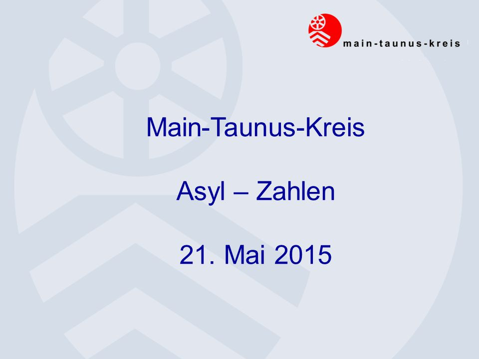 Main-Taunus-Kreis Asyl – Zahlen 21. Mai 2015