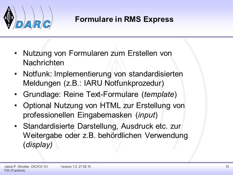 Formulare in RMS Express Nutzung von Formularen zum Erstellen von Nachrichten Notfunk: Implementierung von standardisierten Meldungen (z.B.: IARU Notf