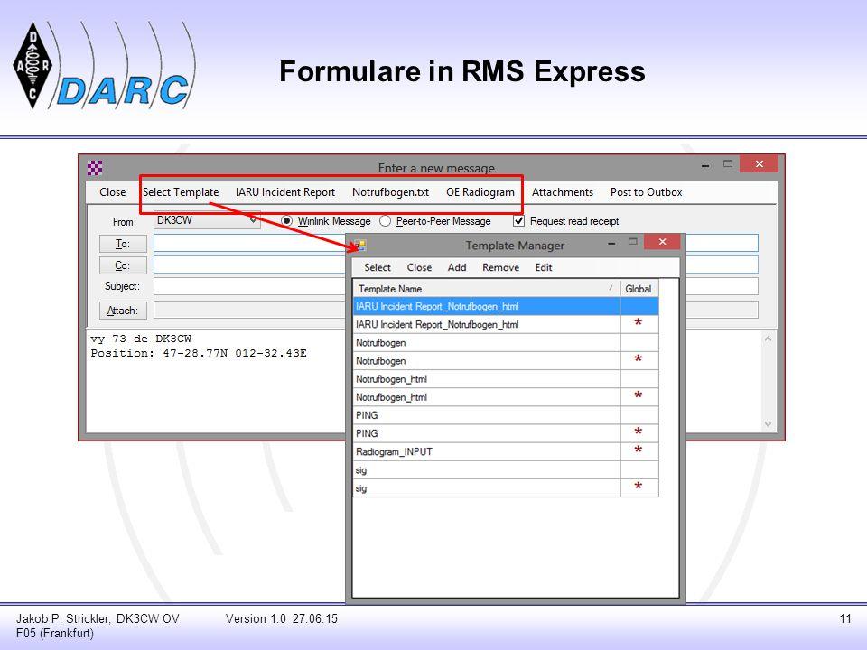 Formulare in RMS Express Jakob P. Strickler, DK3CW OV F05 (Frankfurt) Version 1.0 27.06.1511