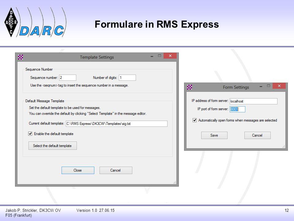 Formulare in RMS Express Jakob P. Strickler, DK3CW OV F05 (Frankfurt) Version 1.0 27.06.1512
