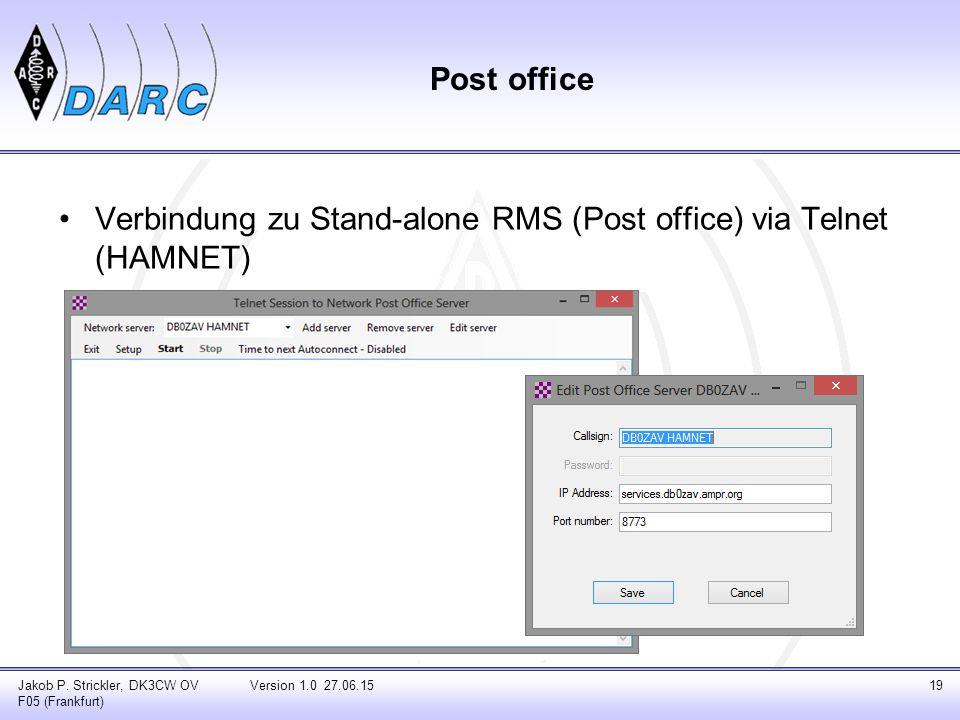 Post office Verbindung zu Stand-alone RMS (Post office) via Telnet (HAMNET) Jakob P. Strickler, DK3CW OV F05 (Frankfurt) Version 1.0 27.06.1519