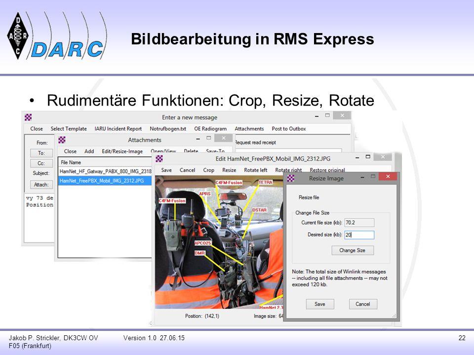 Bildbearbeitung in RMS Express Rudimentäre Funktionen: Crop, Resize, Rotate Jakob P. Strickler, DK3CW OV F05 (Frankfurt) Version 1.0 27.06.1522