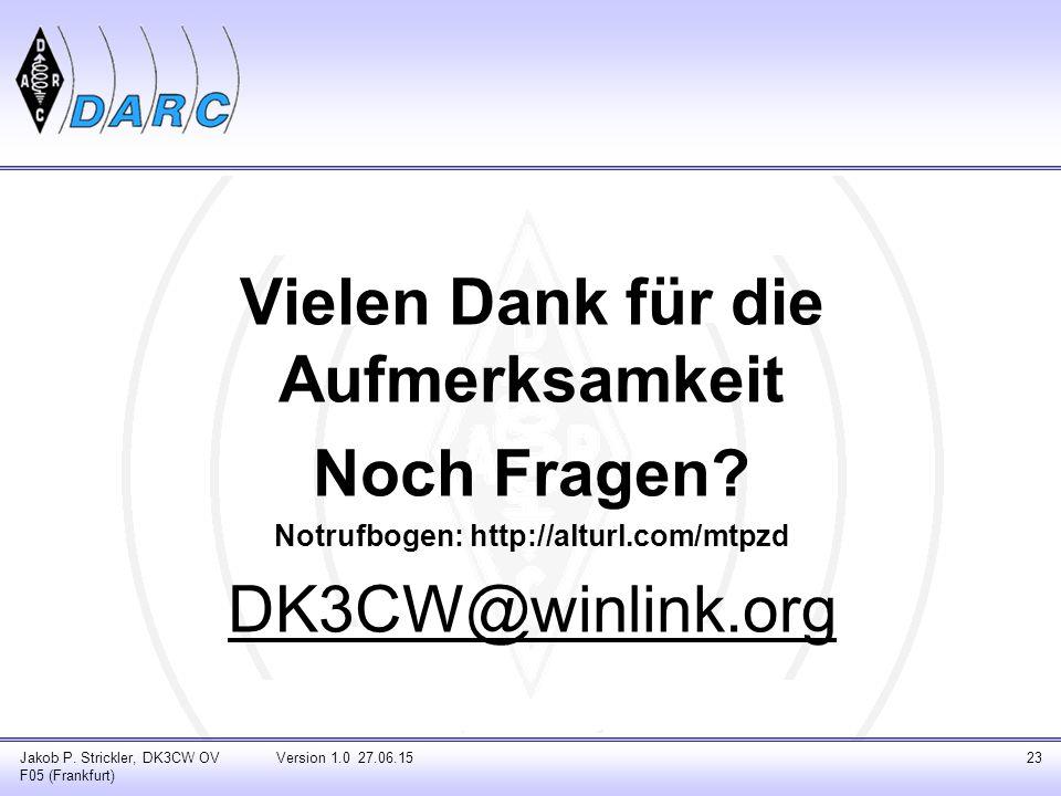 Vielen Dank für die Aufmerksamkeit Noch Fragen? Notrufbogen: http://alturl.com/mtpzd DK3CW@winlink.org Jakob P. Strickler, DK3CW OV F05 (Frankfurt) Ve