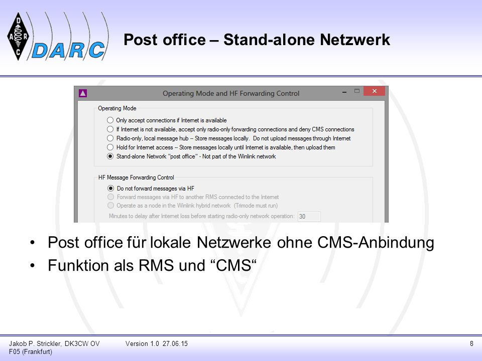 Co-located Hybrid RMS Verbindung von Radio-only RMS über TCP/IP (LAN / HAMNET) Mehrere RMS an einem Standort (LAN) Dynamische Integration ins HAMNET: Vorteil: Nutzung des hohen Datendurchsatzes des HAMNET Rückfall auf HF PACTOR falls HAMNET nicht verfügbar Jakob P.