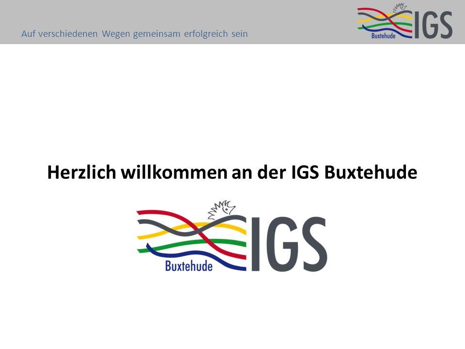 Herzlich willkommen an der IGS Buxtehude Auf verschiedenen Wegen gemeinsam erfolgreich sein