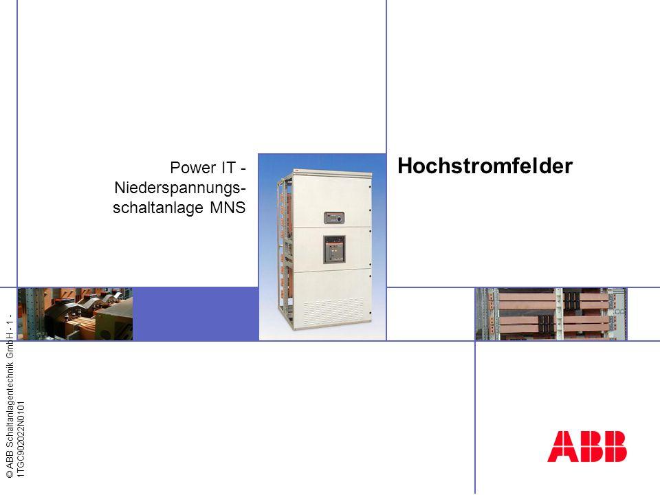 © ABB Schaltanlagentechnik GmbH - 1 - 1TGC902022N0101 Hochstromfelder Power IT - Niederspannungs- schaltanlage MNS