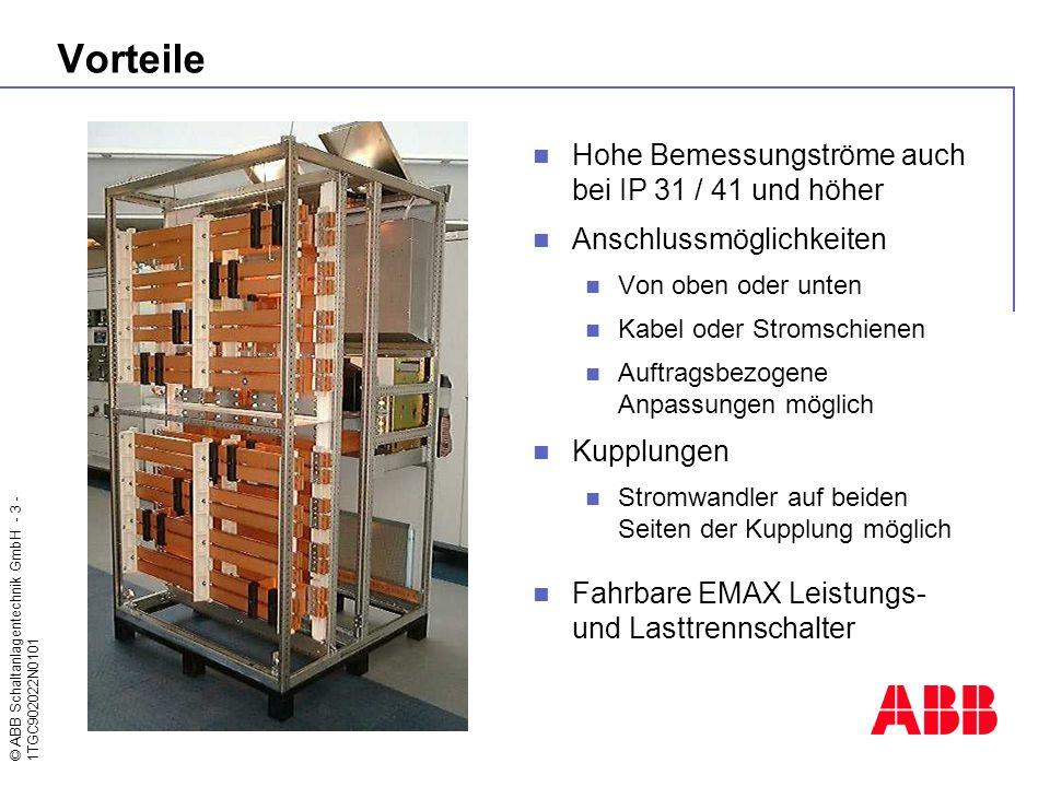 © ABB Schaltanlagentechnik GmbH - 3 - 1TGC902022N0101 Vorteile Hohe Bemessungströme auch bei IP 31 / 41 und höher Anschlussmöglichkeiten Von oben oder