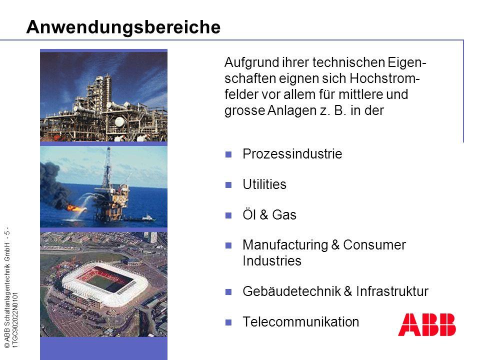 © ABB Schaltanlagentechnik GmbH - 5 - 1TGC902022N0101 Anwendungsbereiche Prozessindustrie Utilities Öl & Gas Manufacturing & Consumer Industries Gebäu