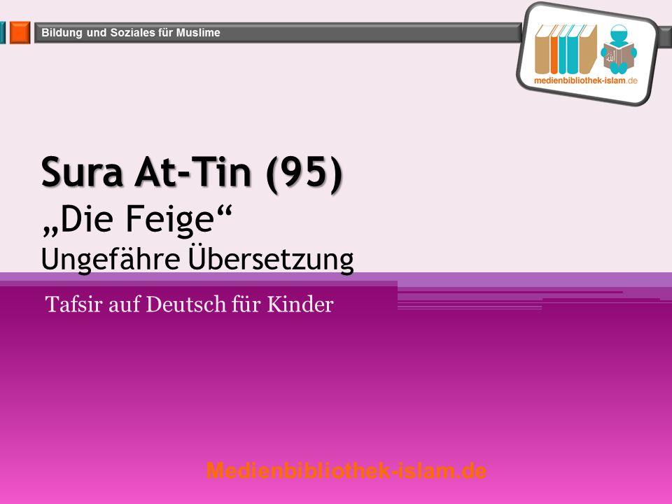 """Sura At-Tin (95) Sura At-Tin (95) """"Die Feige"""" Ungefähre Übersetzung Tafsir auf Deutsch für Kinder Medienbibliothek-islam.de"""