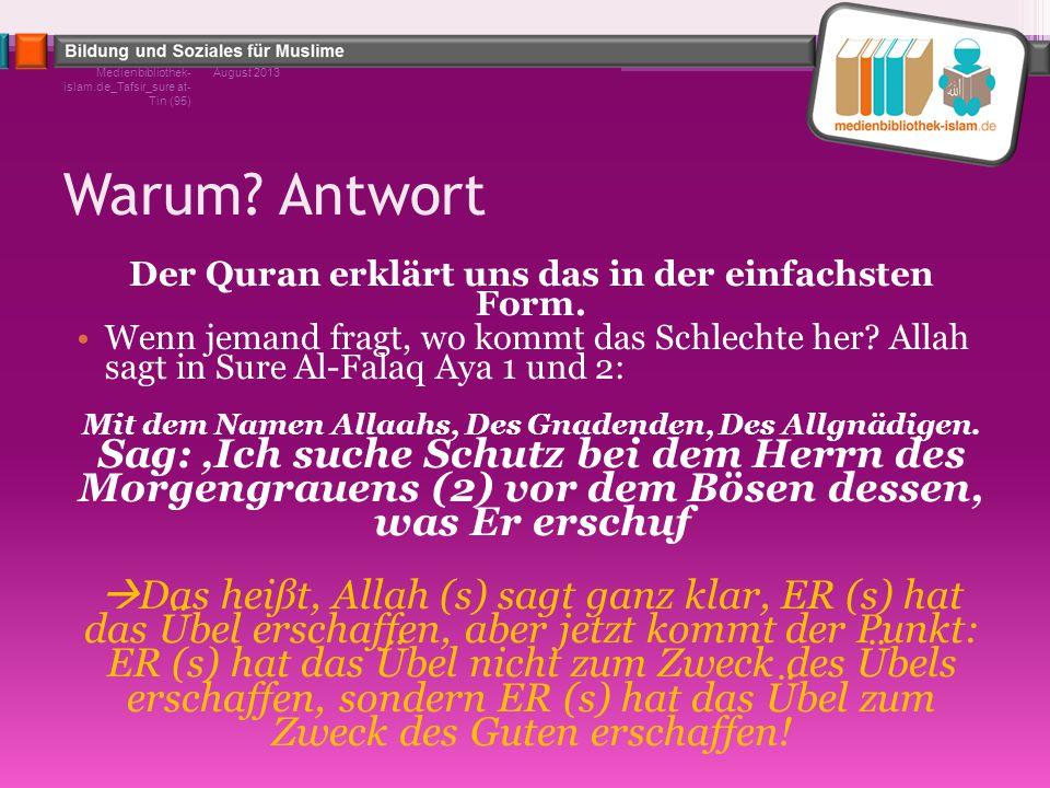 Warum? Antwort Der Quran erklärt uns das in der einfachsten Form. Wenn jemand fragt, wo kommt das Schlechte her? Allah sagt in Sure Al-Falaq Aya 1 und
