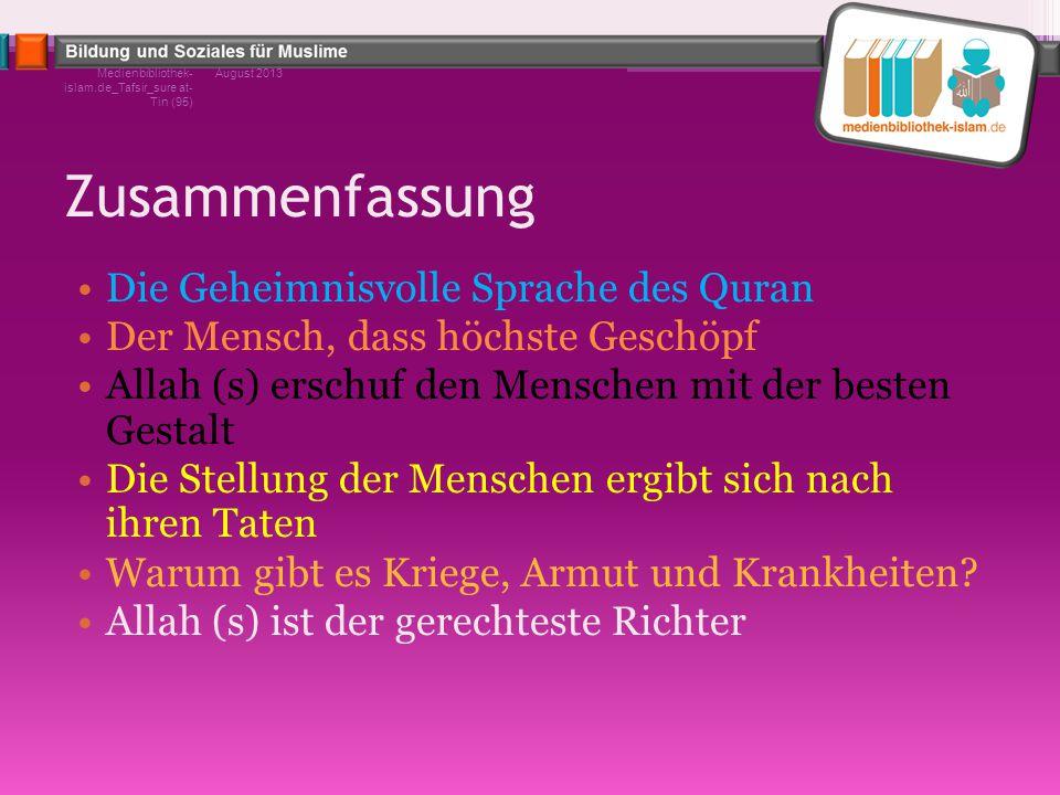 Zusammenfassung Die Geheimnisvolle Sprache des Quran Der Mensch, dass höchste Geschöpf Allah (s) erschuf den Menschen mit der besten Gestalt Die Stell