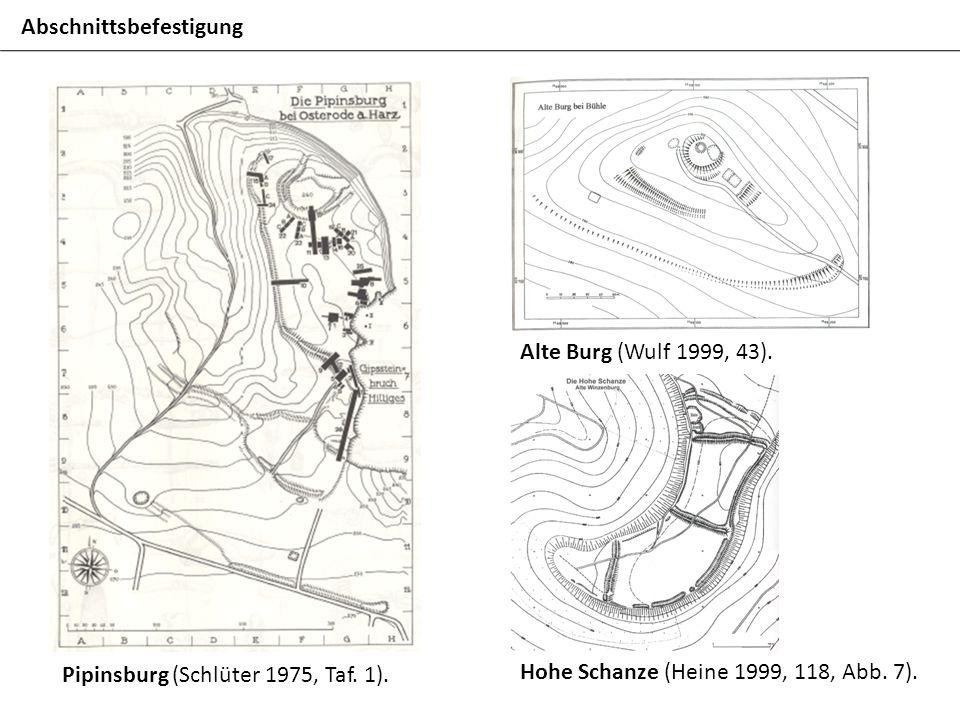 Alte Burg (Wulf 1999, 43). Hohe Schanze (Heine 1999, 118, Abb. 7). Abschnittsbefestigung Pipinsburg (Schlüter 1975, Taf. 1).