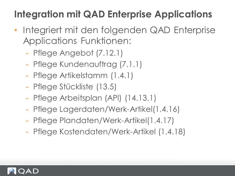 Integriert mit den folgenden QAD Enterprise Applications Funktionen: -Pflege Angebot (7.12.1) -Pflege Kundenauftrag (7.1.1) -Pflege Artikelstamm (1.4.
