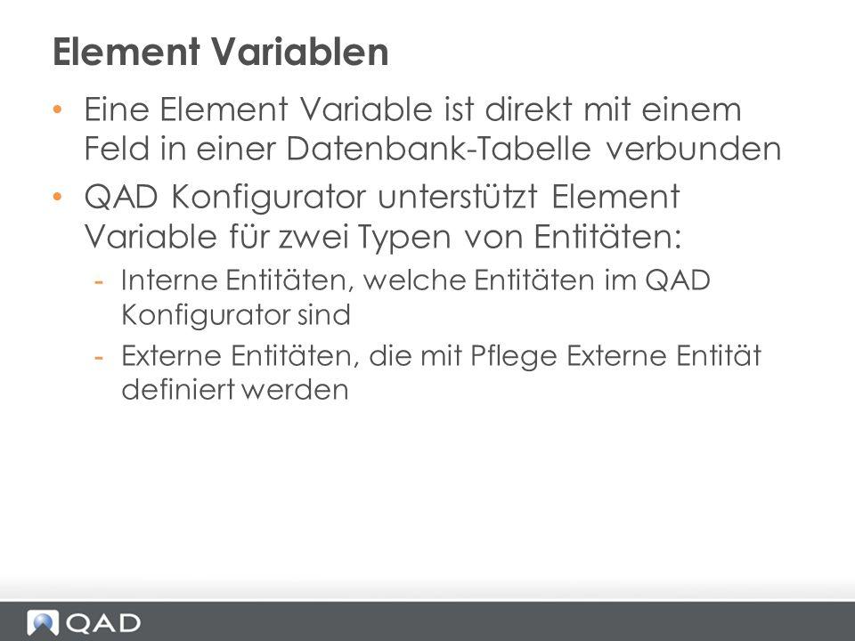 Eine Element Variable ist direkt mit einem Feld in einer Datenbank-Tabelle verbunden QAD Konfigurator unterstützt Element Variable für zwei Typen von