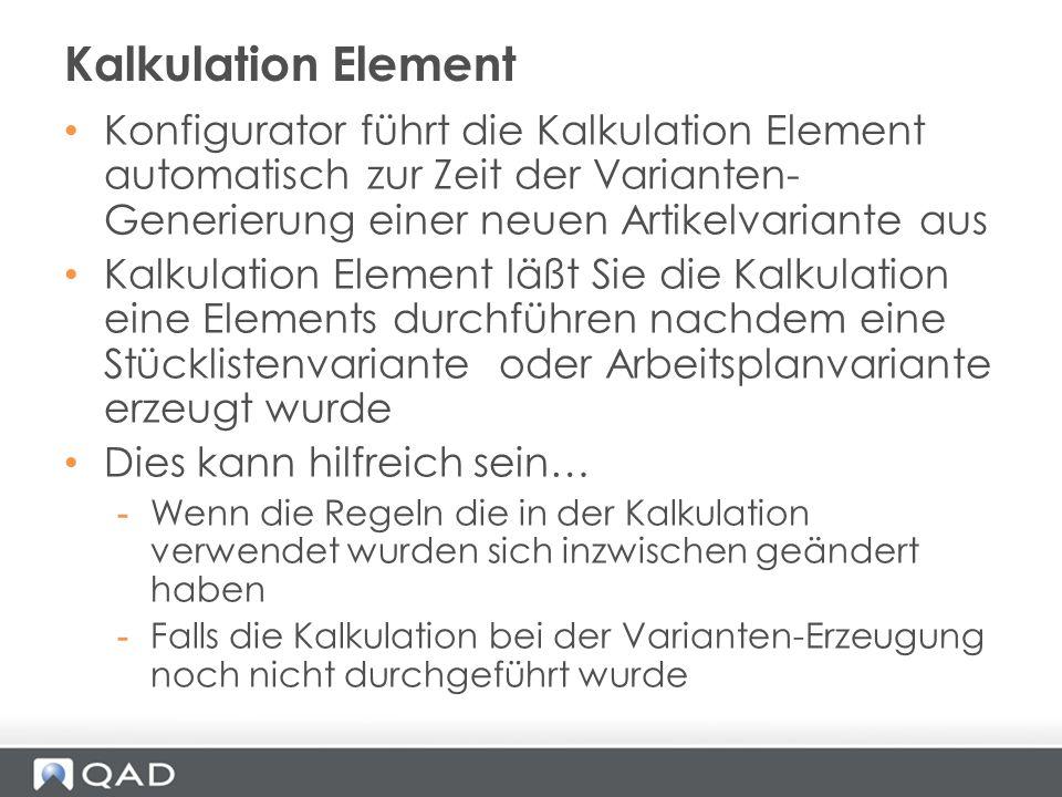 Konfigurator führt die Kalkulation Element automatisch zur Zeit der Varianten- Generierung einer neuen Artikelvariante aus Kalkulation Element läßt Si