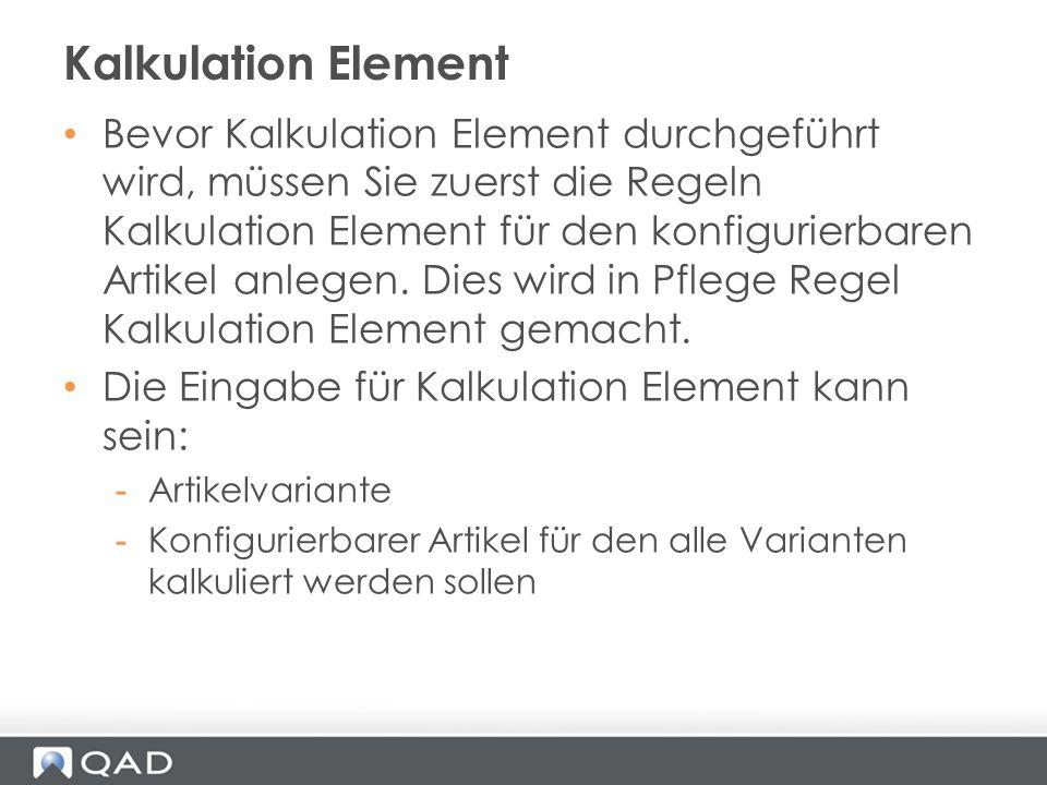 Bevor Kalkulation Element durchgeführt wird, müssen Sie zuerst die Regeln Kalkulation Element für den konfigurierbaren Artikel anlegen. Dies wird in P