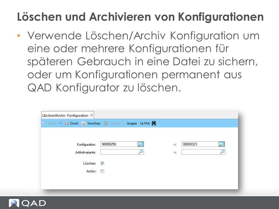 Verwende Löschen/Archiv Konfiguration um eine oder mehrere Konfigurationen für späteren Gebrauch in eine Datei zu sichern, oder um Konfigurationen per