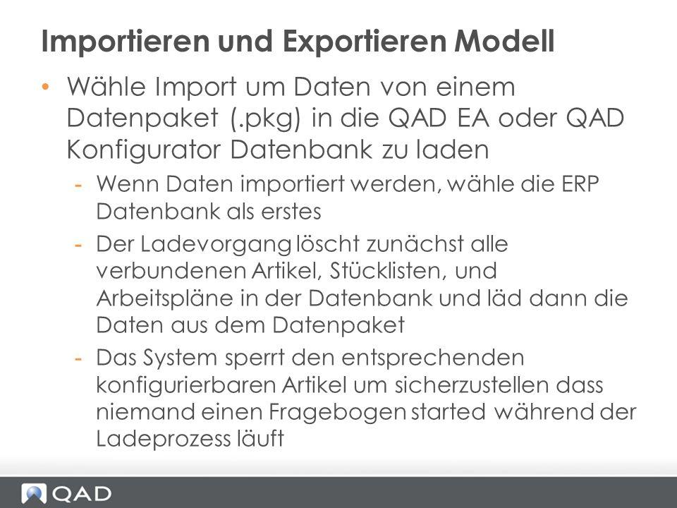 Wähle Import um Daten von einem Datenpaket (.pkg) in die QAD EA oder QAD Konfigurator Datenbank zu laden -Wenn Daten importiert werden, wähle die ERP