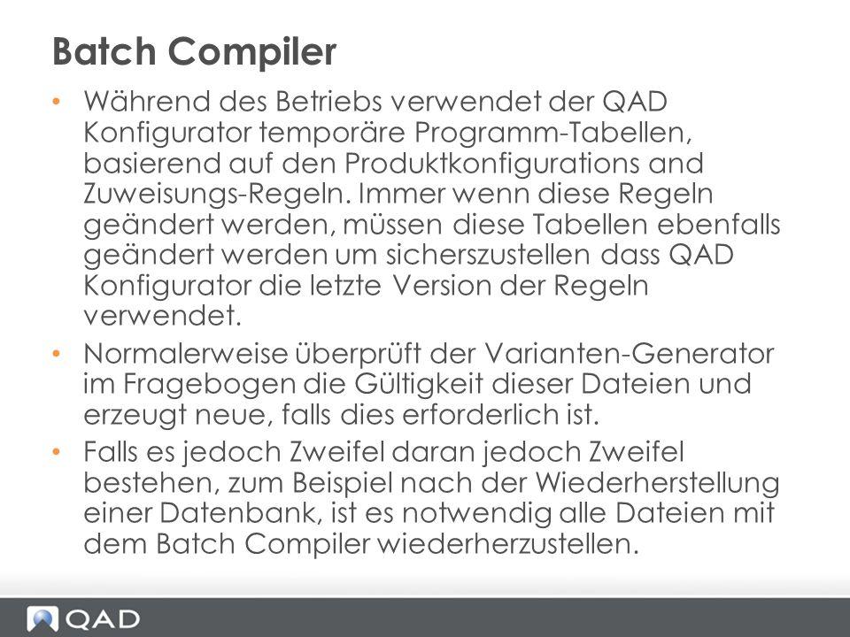 Während des Betriebs verwendet der QAD Konfigurator temporäre Programm-Tabellen, basierend auf den Produktkonfigurations and Zuweisungs-Regeln. Immer