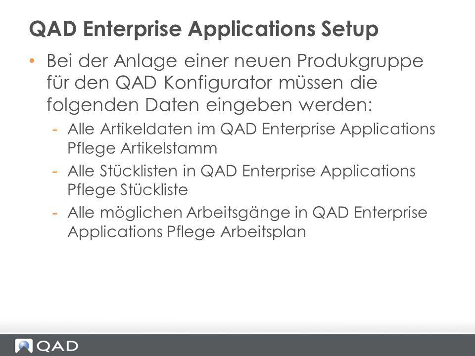 Bei der Anlage einer neuen Produkgruppe für den QAD Konfigurator müssen die folgenden Daten eingeben werden: -Alle Artikeldaten im QAD Enterprise Appl