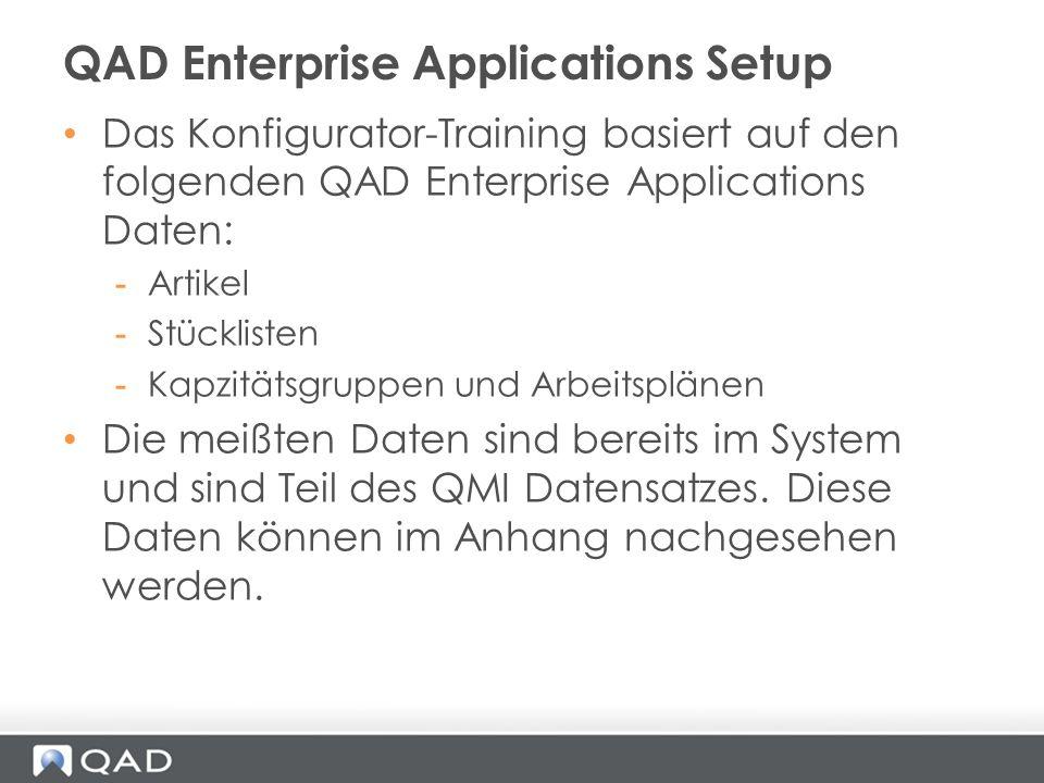 Das Konfigurator-Training basiert auf den folgenden QAD Enterprise Applications Daten: -Artikel -Stücklisten -Kapzitätsgruppen und Arbeitsplänen Die m