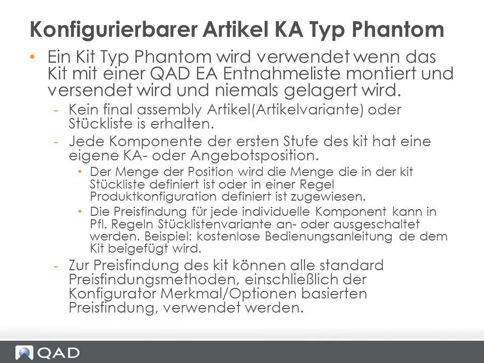 Ein Kit Typ Phantom wird verwendet wenn das Kit mit einer QAD EA Entnahmeliste montiert und versendet wird und niemals gelagert wird. -Kein final asse