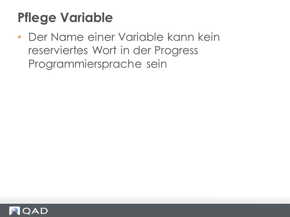 Der Name einer Variable kann kein reserviertes Wort in der Progress Programmiersprache sein Pflege Variable