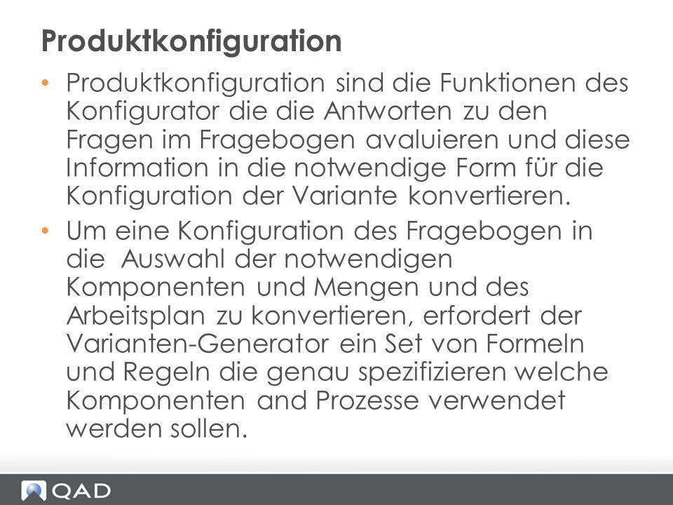 Produktkonfiguration sind die Funktionen des Konfigurator die die Antworten zu den Fragen im Fragebogen avaluieren und diese Information in die notwen