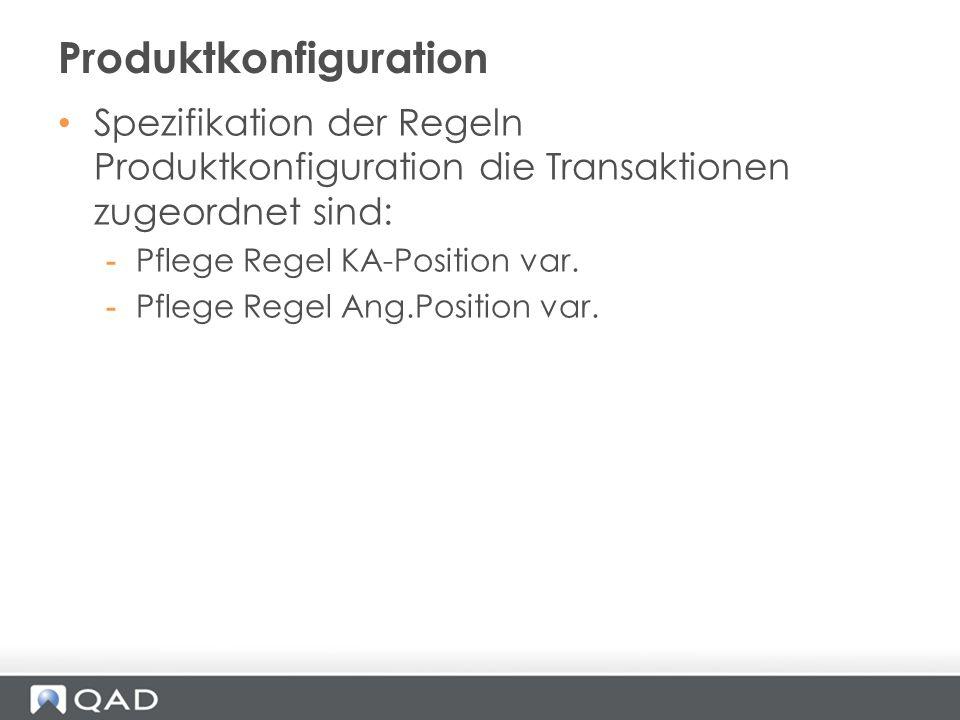 Spezifikation der Regeln Produktkonfiguration die Transaktionen zugeordnet sind: -Pflege Regel KA-Position var. -Pflege Regel Ang.Position var. Produk