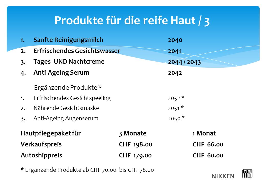 Produkte für die reife Haut / 3 NIKKEN 1. Sanfte Reinigungsmilch 2040 2. Erfrischendes Gesichtswasser2041 3. Tages- UND Nachtcreme 2044 / 2043 4. Anti