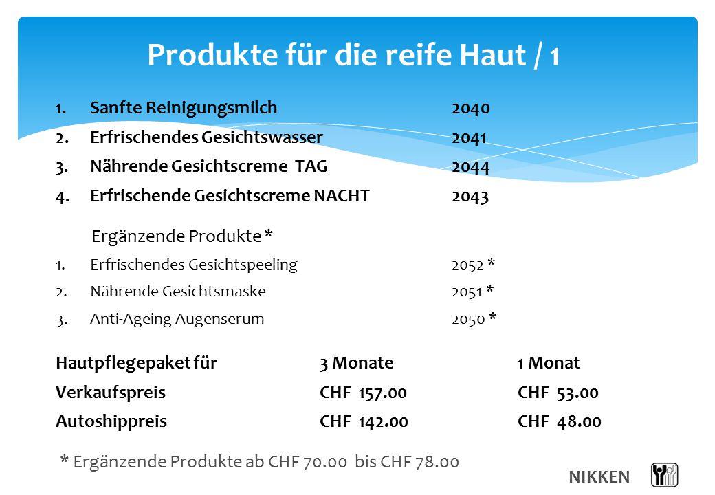 Produkte für die reife Haut / 1 NIKKEN 1. Sanfte Reinigungsmilch 2040 2. Erfrischendes Gesichtswasser2041 3. Nährende Gesichtscreme TAG2044 4. Erfrisc