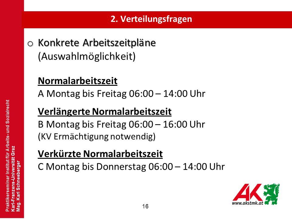 16 o Konkrete Arbeitszeitpläne o Konkrete Arbeitszeitpläne (Auswahlmöglichkeit) Normalarbeitszeit A Montag bis Freitag 06:00 – 14:00 Uhr Verlängerte N
