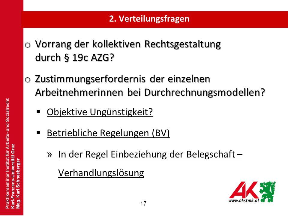 17 o Vorrang der kollektiven Rechtsgestaltung durch § 19c AZG? o Zustimmungserfordernis der einzelnen Arbeitnehmerinnen bei Durchrechnungsmodellen? 