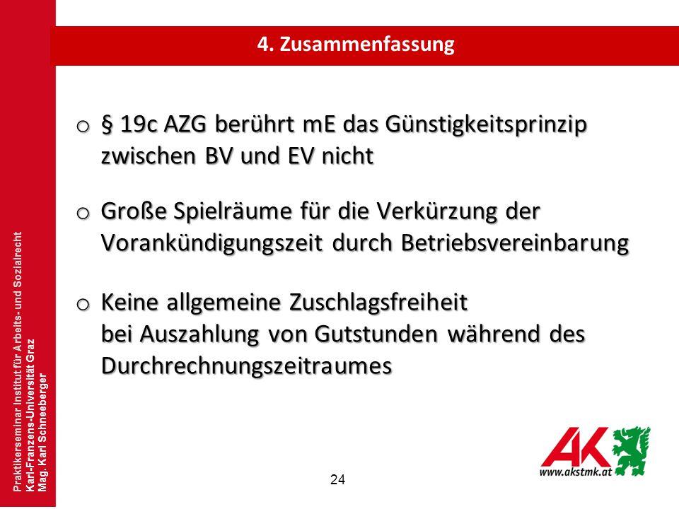 24 4. Zusammenfassung Praktikerseminar Institut für Arbeits- und Sozialrecht Karl-Franzens-Universität Graz Mag. Karl Schneeberger o § 19c AZG berührt