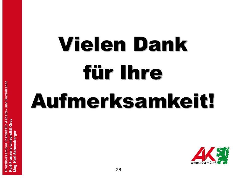Vielen Dank für Ihre Aufmerksamkeit! 26 Praktikerseminar Institut für Arbeits- und Sozialrecht Karl-Franzens-Universität Graz Mag. Karl Schneeberger