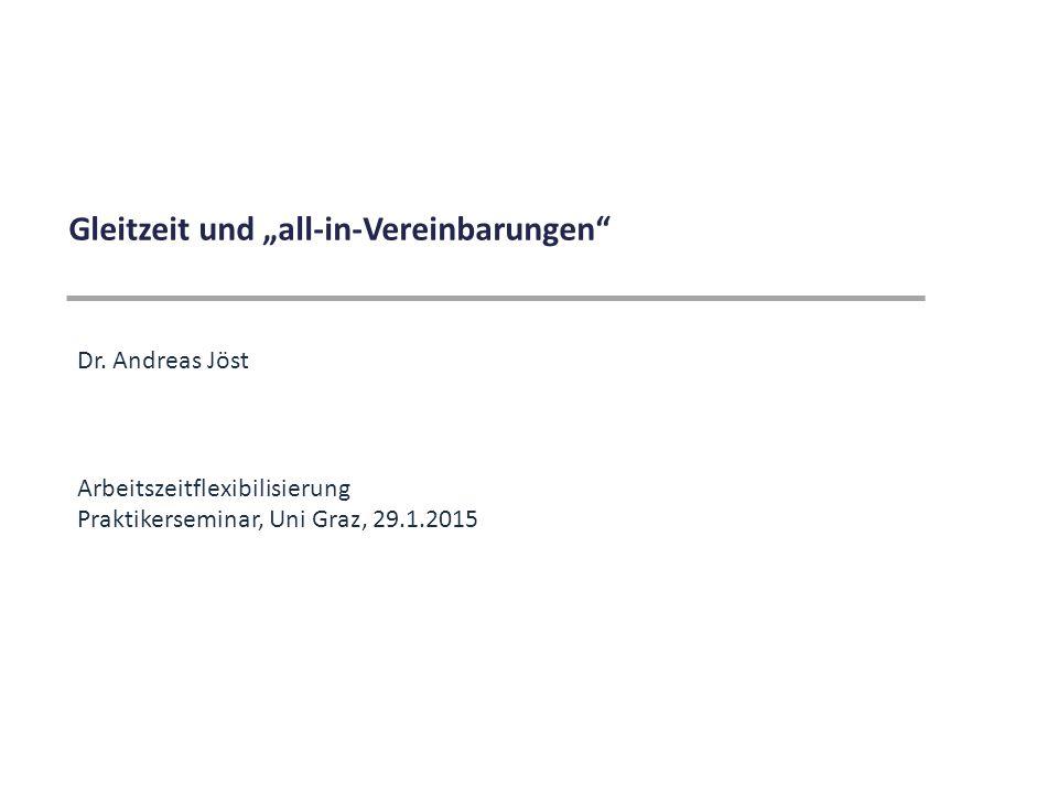 """Gleitzeit und """"all-in-Vereinbarungen"""" Dr. Andreas Jöst Arbeitszeitflexibilisierung Praktikerseminar, Uni Graz, 29.1.2015"""